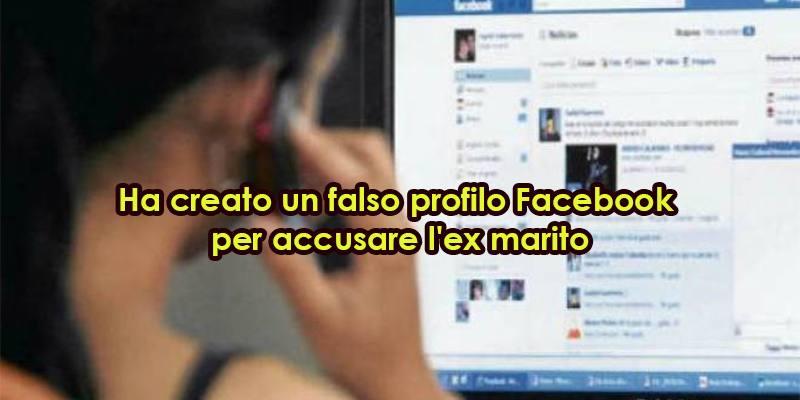 Ha creato un falso profilo Facebook per accusare l'ex marito